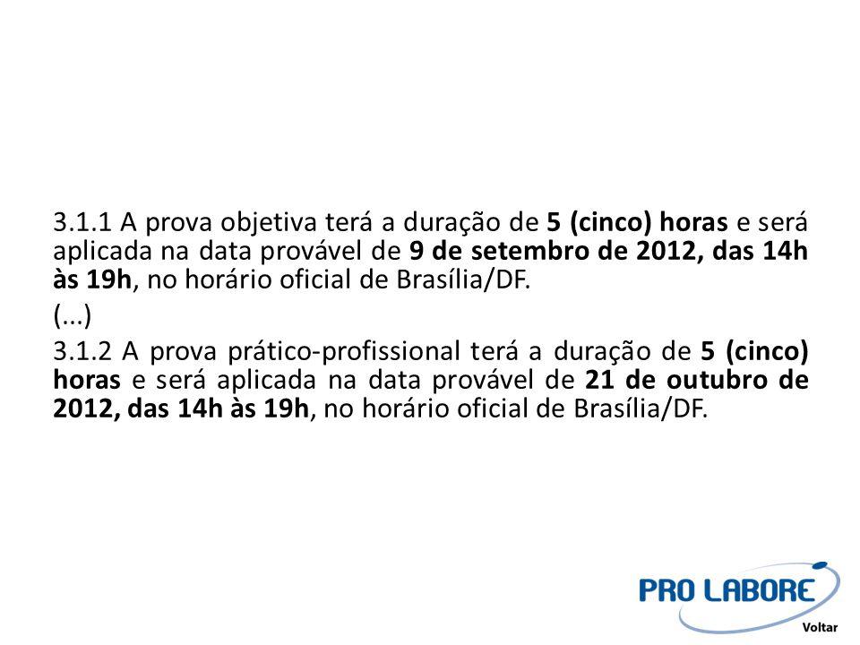 3.1.1 A prova objetiva terá a duração de 5 (cinco) horas e será aplicada na data provável de 9 de setembro de 2012, das 14h às 19h, no horário oficial