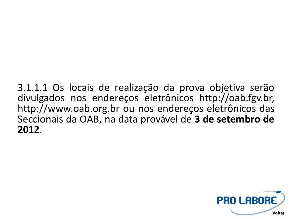 3.1.1.1 Os locais de realização da prova objetiva serão divulgados nos endereços eletrônicos http://oab.fgv.br, http://www.oab.org.br ou nos endereços