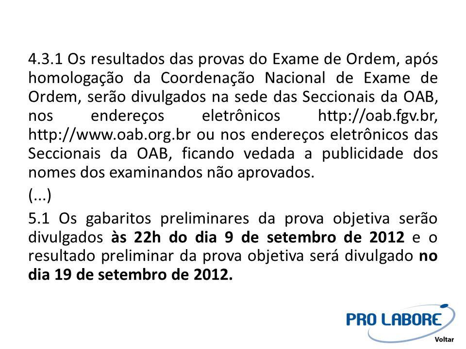 4.3.1 Os resultados das provas do Exame de Ordem, após homologação da Coordenação Nacional de Exame de Ordem, serão divulgados na sede das Seccionais
