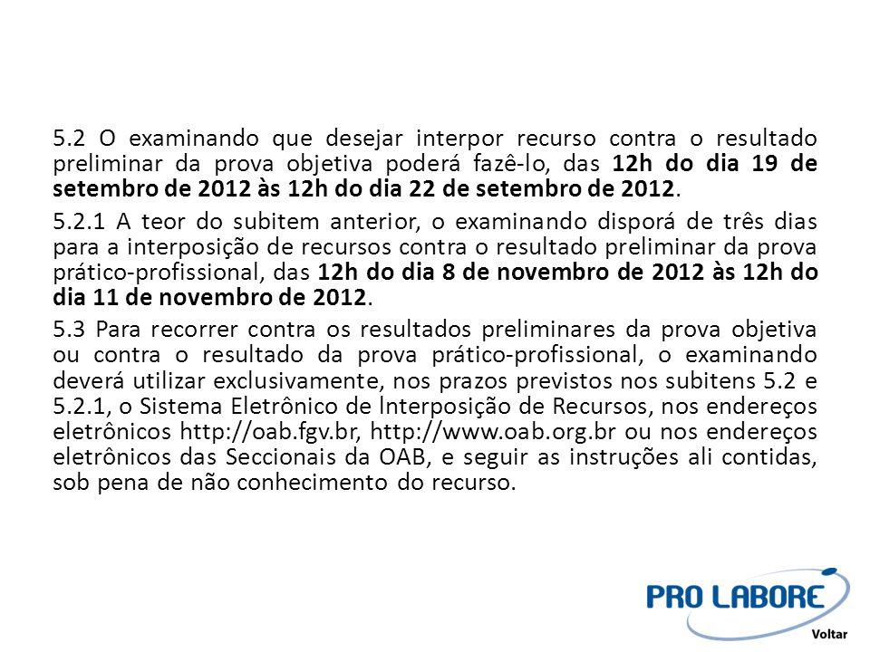5.2 O examinando que desejar interpor recurso contra o resultado preliminar da prova objetiva poderá fazê-lo, das 12h do dia 19 de setembro de 2012 às