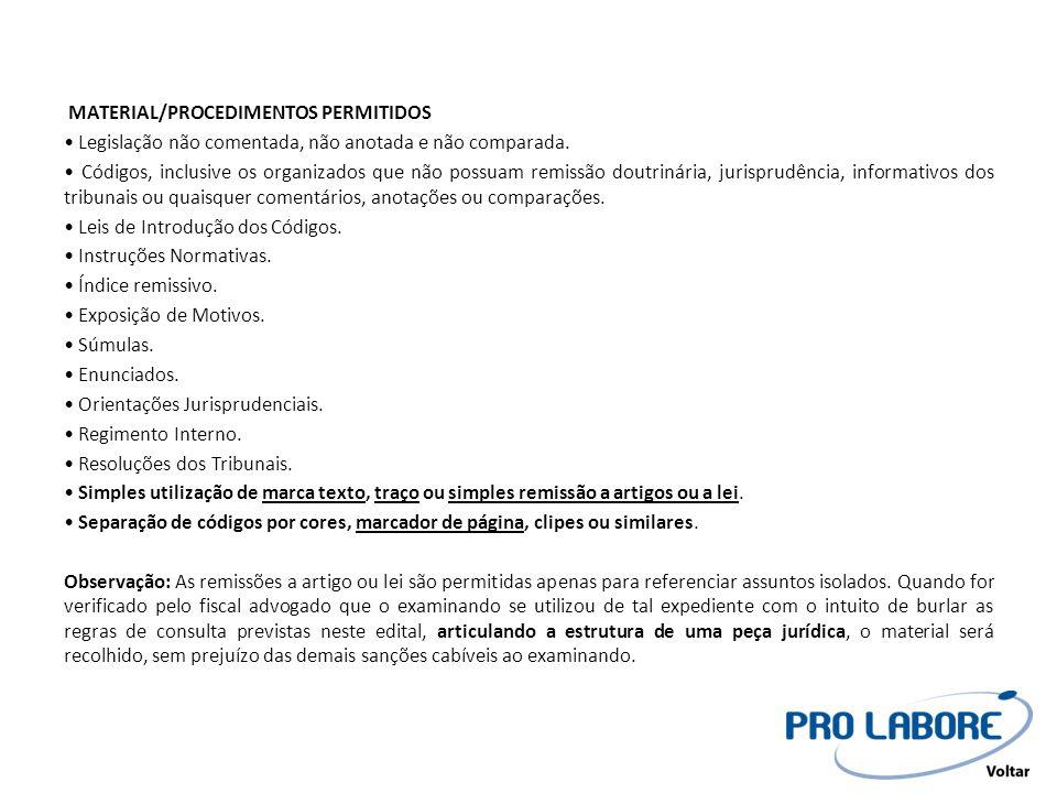 MATERIAL/PROCEDIMENTOS PERMITIDOS • Legislação não comentada, não anotada e não comparada. • Códigos, inclusive os organizados que não possuam remissã