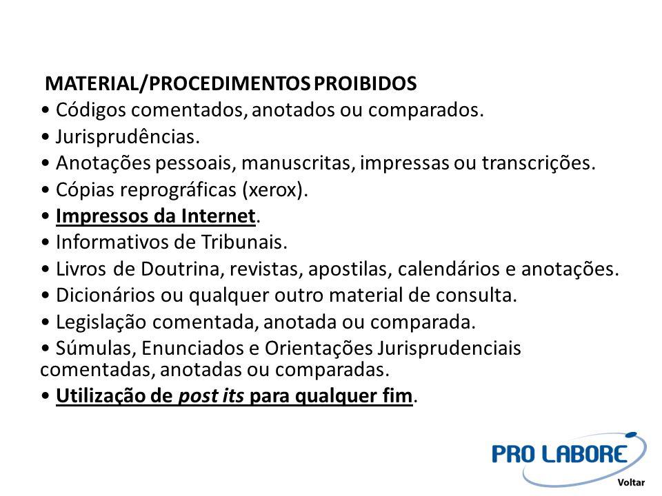 MATERIAL/PROCEDIMENTOS PROIBIDOS • Códigos comentados, anotados ou comparados. • Jurisprudências. • Anotações pessoais, manuscritas, impressas ou tran