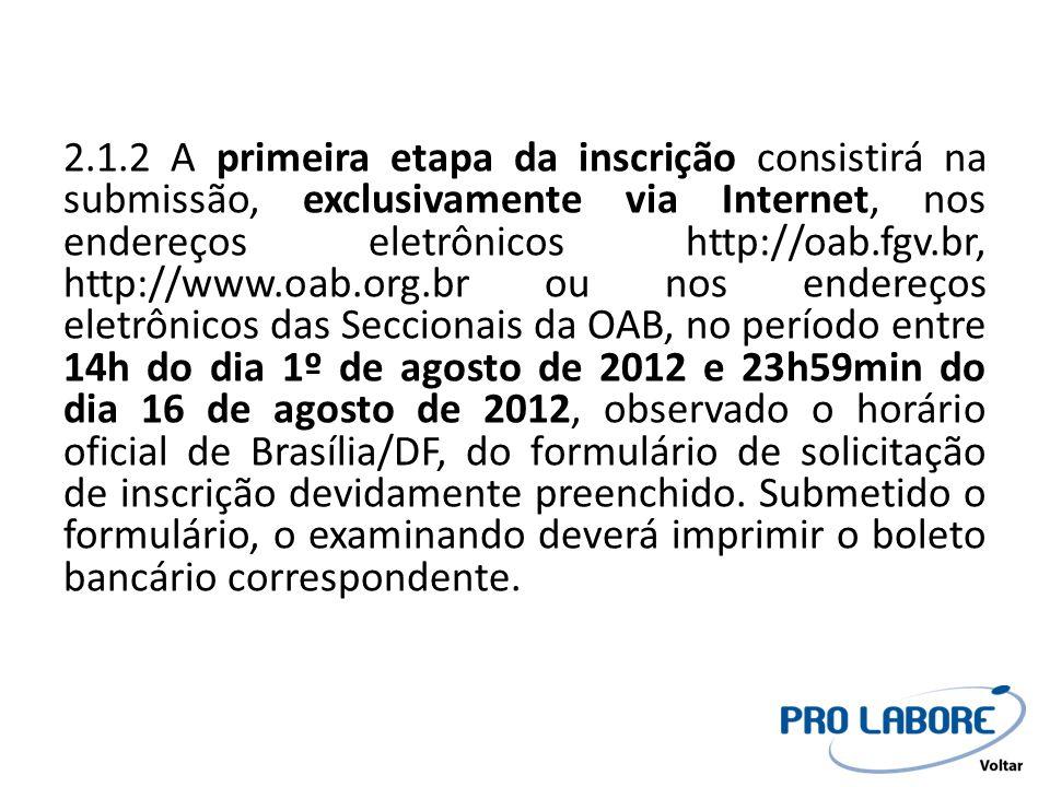 2.1.2 A primeira etapa da inscrição consistirá na submissão, exclusivamente via Internet, nos endereços eletrônicos http://oab.fgv.br, http://www.oab.