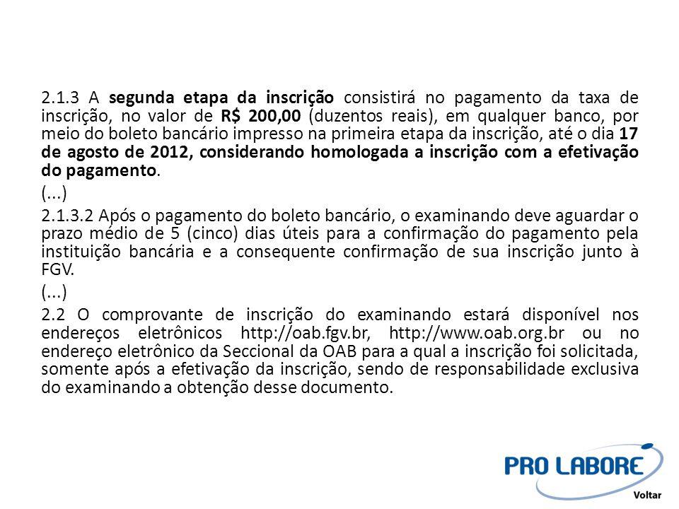2.1.3 A segunda etapa da inscrição consistirá no pagamento da taxa de inscrição, no valor de R$ 200,00 (duzentos reais), em qualquer banco, por meio d