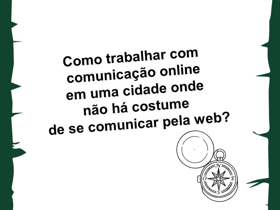 Como trabalhar com comunicação online em uma cidade onde não há costume de se comunicar pela web?