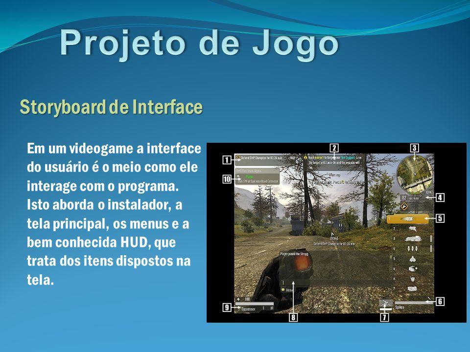 Storyboard de Interface Em um videogame a interface do usuário é o meio como ele interage com o programa. Isto aborda o instalador, a tela principal,