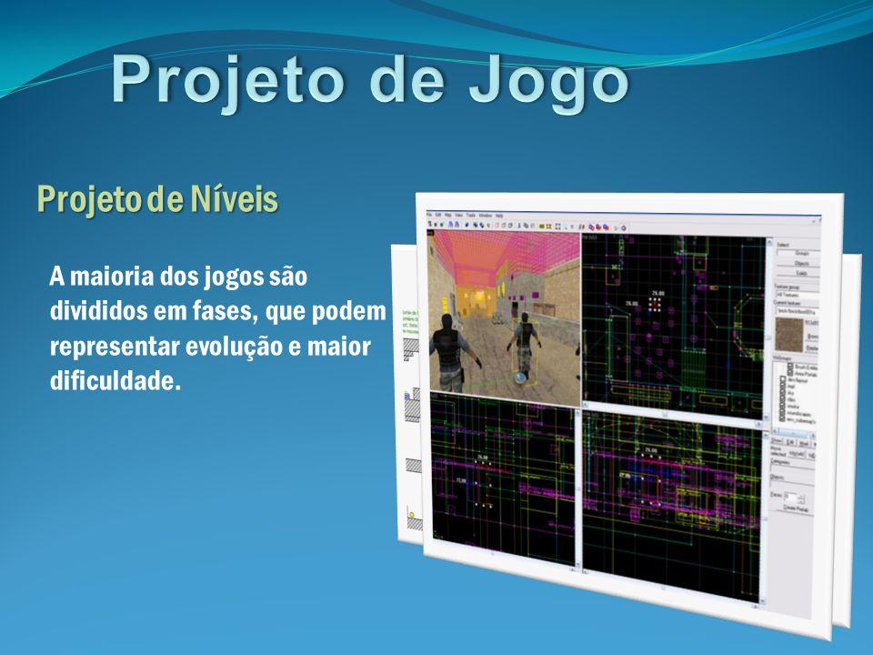 Projeto de Níveis A maioria dos jogos são divididos em fases, que podem representar evolução e maior dificuldade.