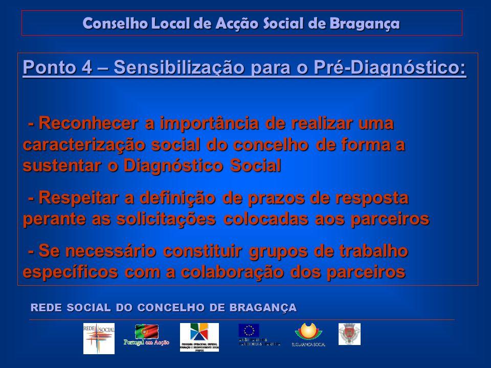 Conselho Local de Acção Social de Bragança REDE SOCIAL DO CONCELHO DE BRAGANÇA Ponto 4 – Sensibilização para o Pré-Diagnóstico: Síntese das etapas do Pré-Diagnóstico: Síntese das etapas do Pré-Diagnóstico: