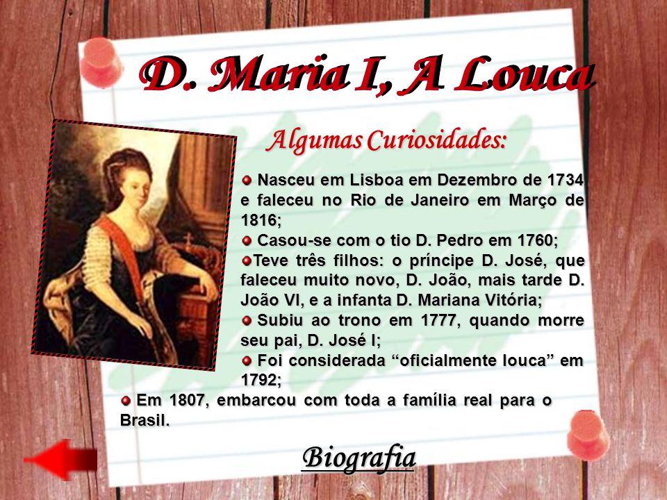 Algumas Curiosidades: Nasceu em Lisboa em Dezembro de 1734 e faleceu no Rio de Janeiro em Março de 1816; Nasceu em Lisboa em Dezembro de 1734 e falece