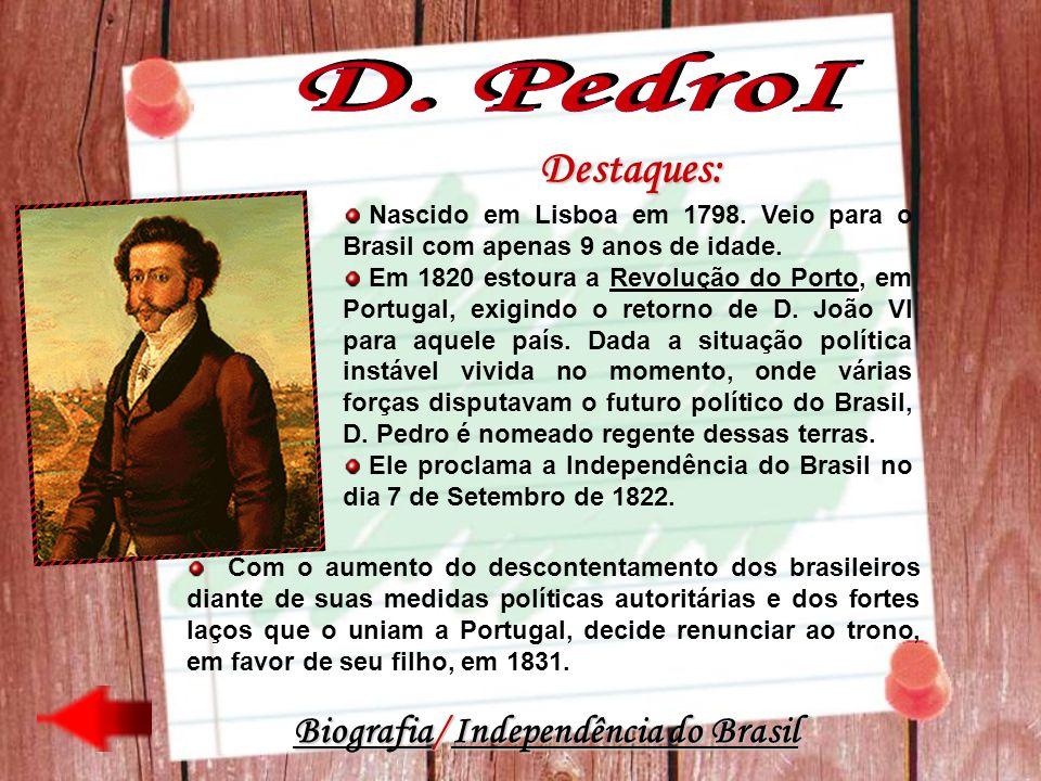 Destaques: Nascido em Lisboa em 1798. Veio para o Brasil com apenas 9 anos de idade. Em 1820 estoura a Revolução do Porto, em Portugal, exigindo o ret