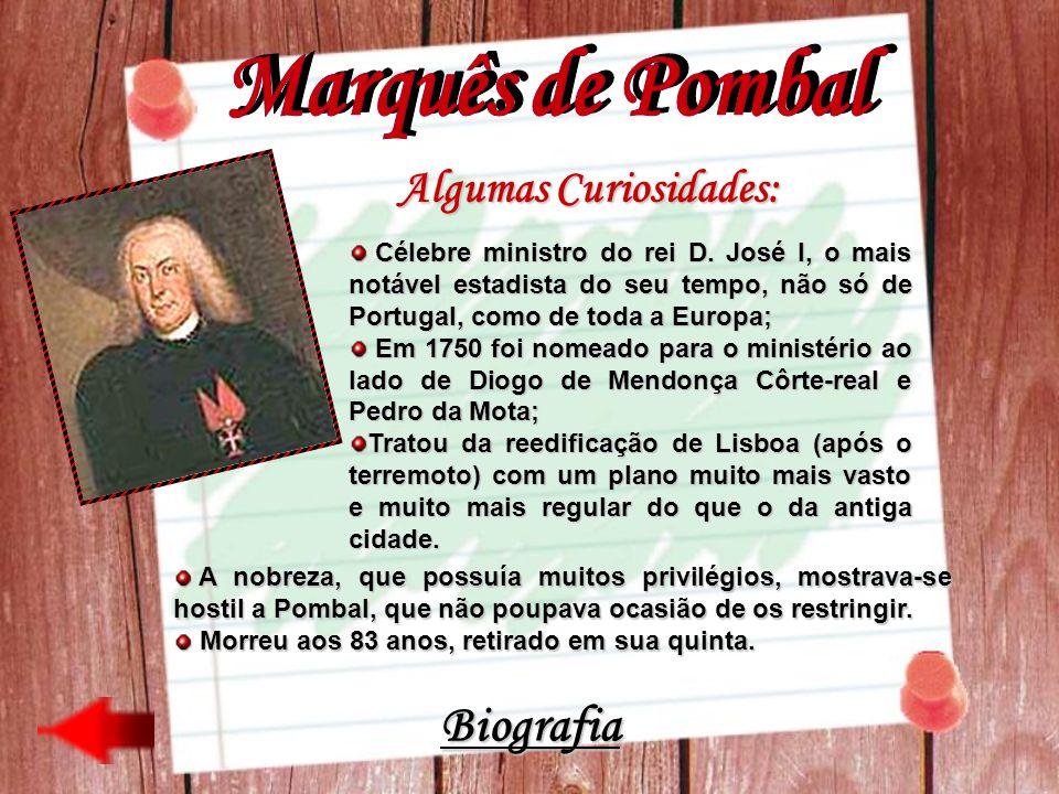 Algumas Curiosidades: Célebre ministro do rei D. José I, o mais notável estadista do seu tempo, não só de Portugal, como de toda a Europa; Célebre min