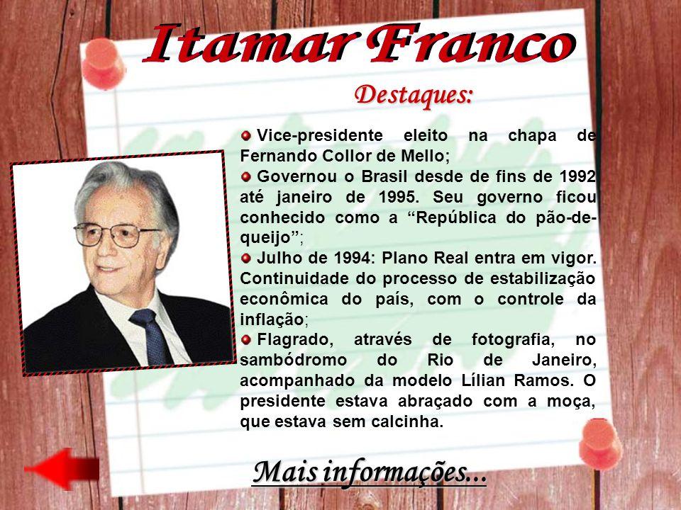 Destaques: Vice-presidente eleito na chapa de Fernando Collor de Mello; Governou o Brasil desde de fins de 1992 até janeiro de 1995. Seu governo ficou