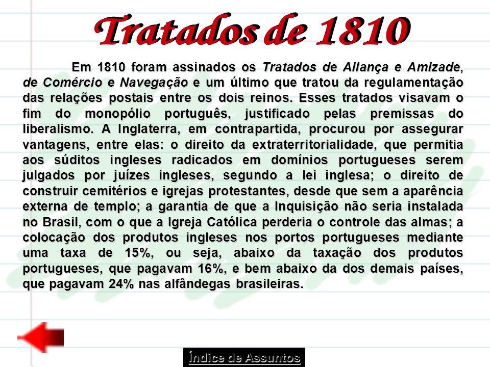 Em 1810 foram assinados os Tratados de Aliança e Amizade, de Comércio e Navegação e um último que tratou da regulamentação das relações postais entre