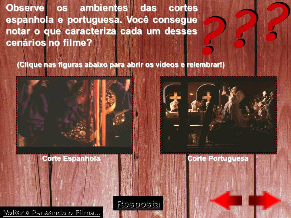 Observe os ambientes das cortes espanhola e portuguesa. Você consegue notar o que caracteriza cada um desses cenários no filme? (Clique nas figuras ab
