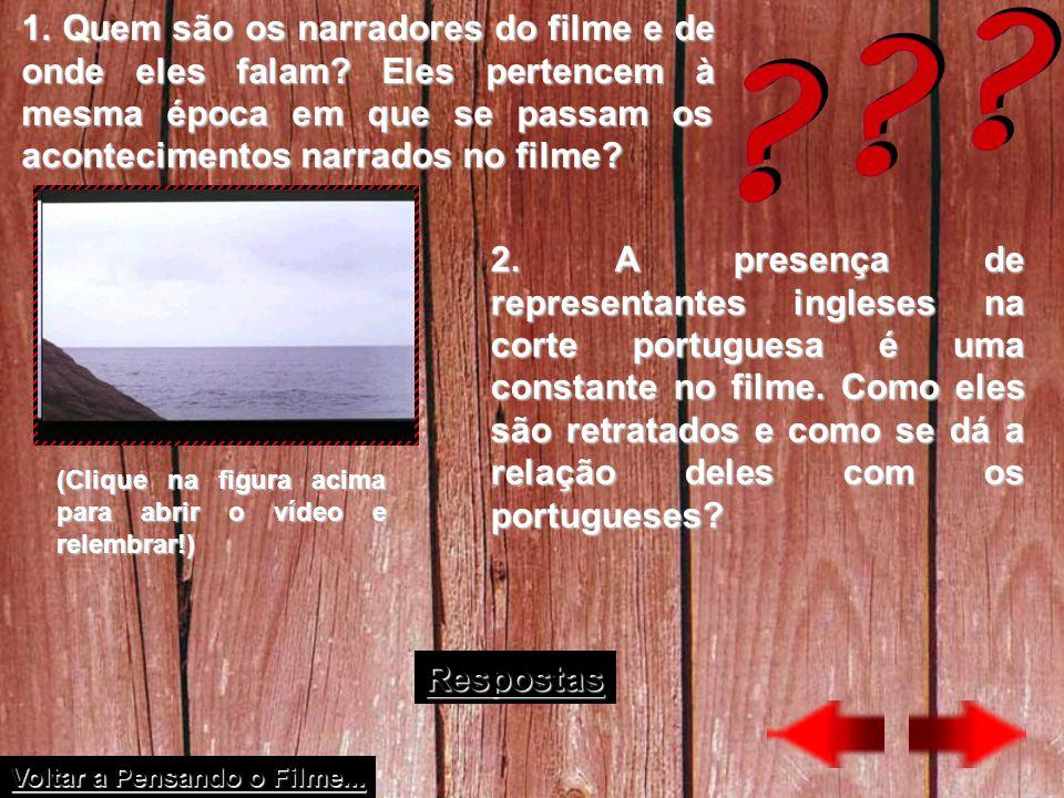 1. Quem são os narradores do filme e de onde eles falam? Eles pertencem à mesma época em que se passam os acontecimentos narrados no filme? (Clique na