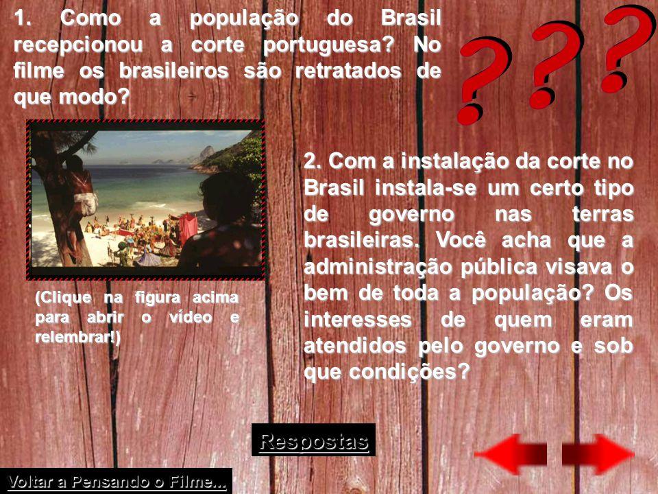 1. Como a população do Brasil recepcionou a corte portuguesa? No filme os brasileiros são retratados de que modo? (Clique na figura acima para abrir o