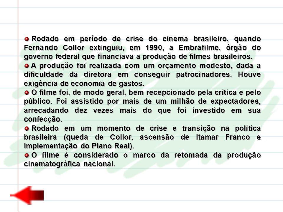 Rodado em período de crise do cinema brasileiro, quando Fernando Collor extinguiu, em 1990, a Embrafilme, órgão do governo federal que financiava a pr