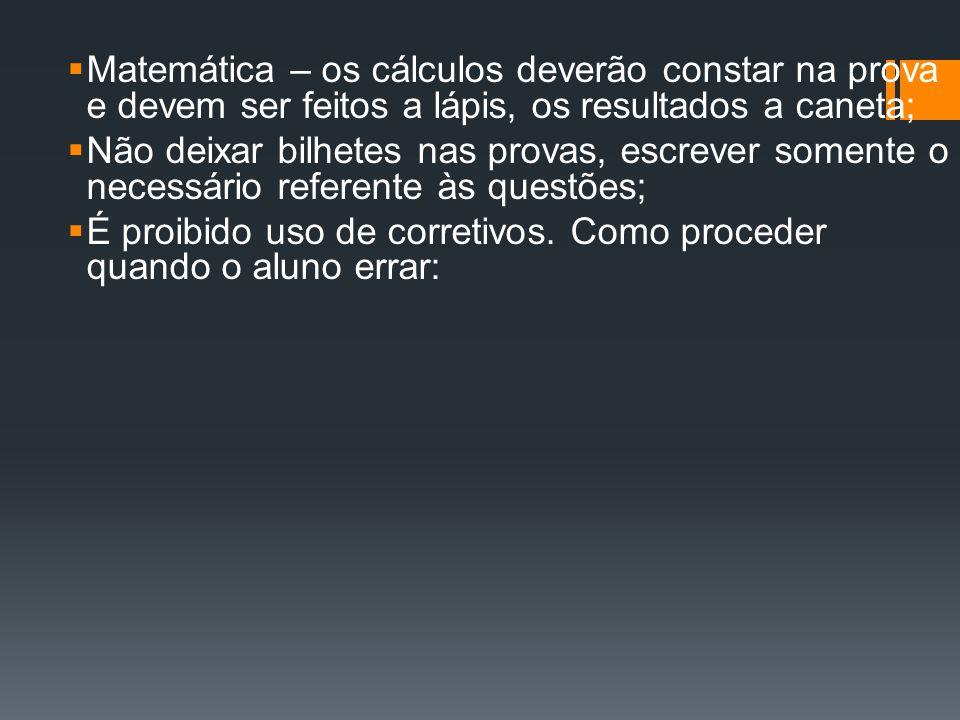  Matemática – os cálculos deverão constar na prova e devem ser feitos a lápis, os resultados a caneta;  Não deixar bilhetes nas provas, escrever som