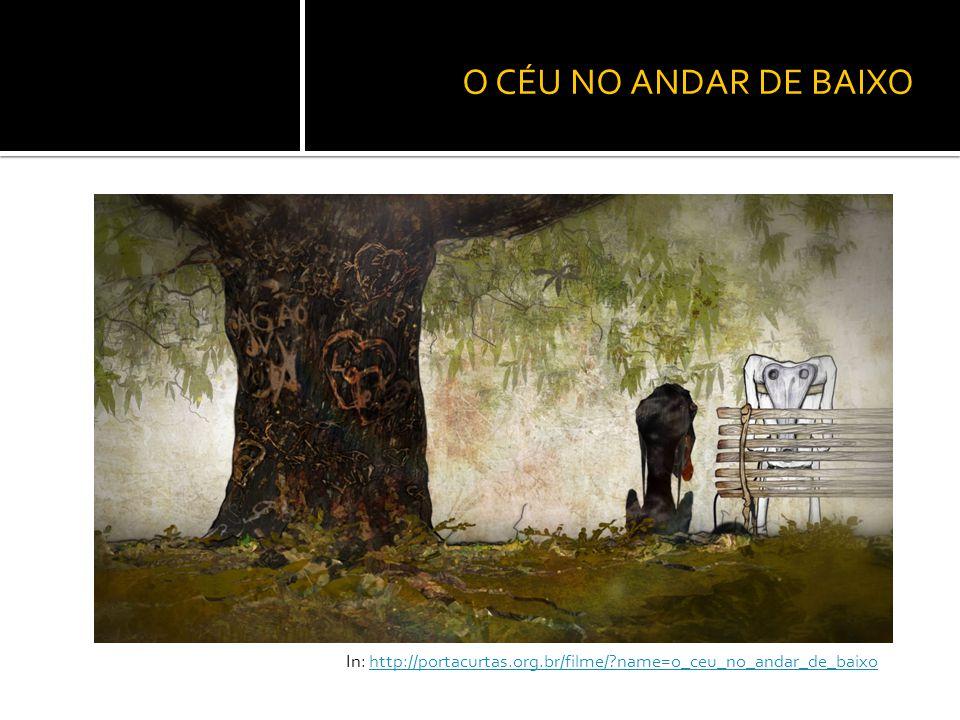 O CÉU NO ANDAR DE BAIXO In: http://portacurtas.org.br/filme/?name=o_ceu_no_andar_de_baixohttp://portacurtas.org.br/filme/?name=o_ceu_no_andar_de_baixo
