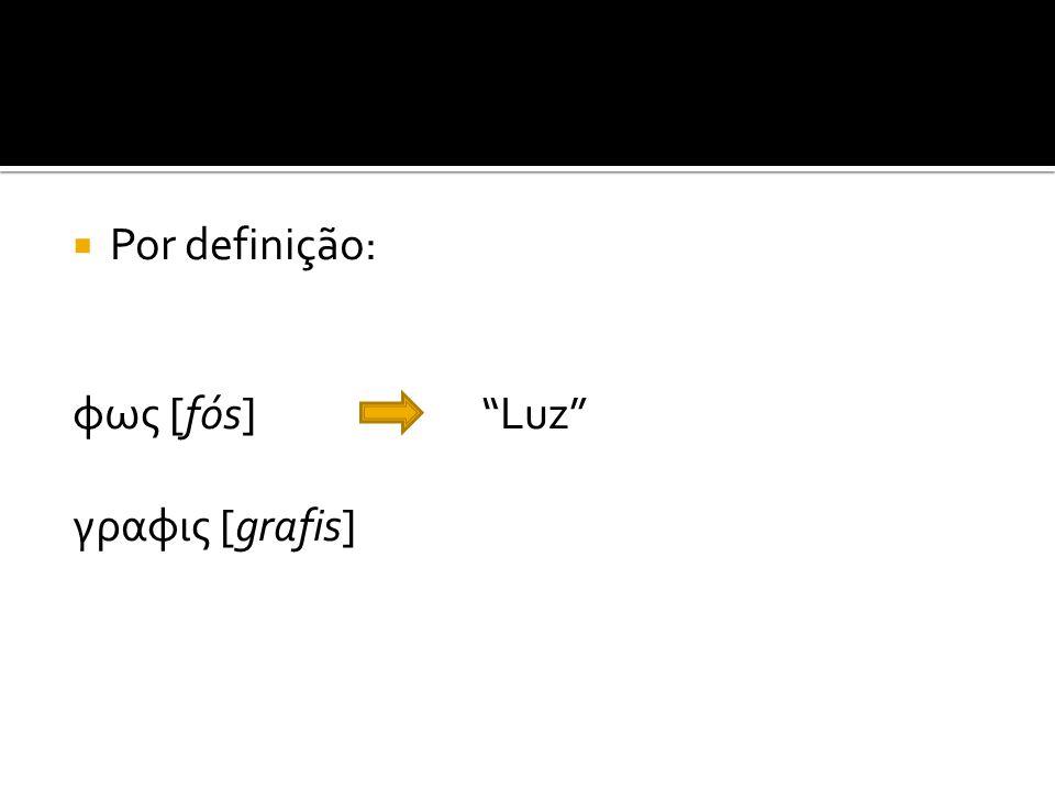 " Por definição: φως [fós]""Luz"" γραφις [grafis]"