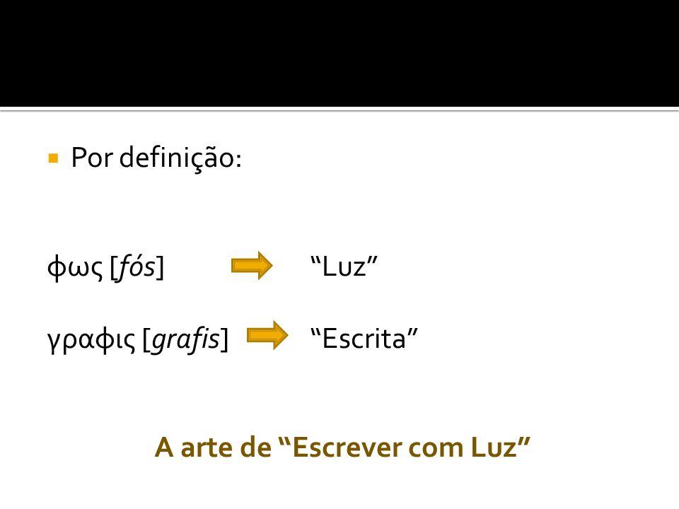 """ Por definição: φως [fós]""""Luz"""" γραφις [grafis]""""Escrita"""" A arte de """"Escrever com Luz"""""""