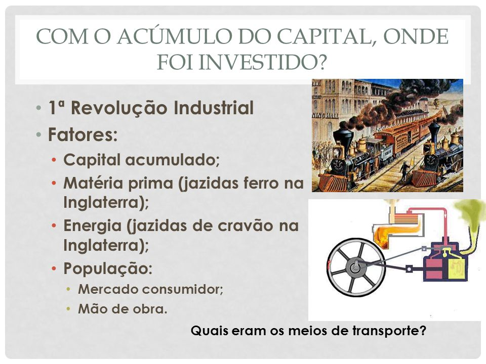 COM O ACÚMULO DO CAPITAL, ONDE FOI INVESTIDO.