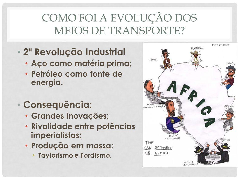 COMO FOI A EVOLUÇÃO DOS MEIOS DE TRANSPORTE? • 2ª Revolução Industrial • Aço como matéria prima; • Petróleo como fonte de energia. • Consequência: • G
