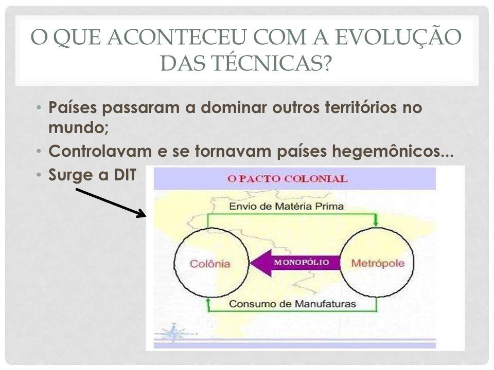 O QUE ACONTECEU COM A EVOLUÇÃO DAS TÉCNICAS? • Países passaram a dominar outros territórios no mundo; • Controlavam e se tornavam países hegemônicos..