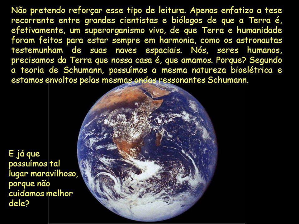 Gaia, esse superorganismo vivo que é a Mãe Terra, deverá estar buscando formas de retornar a seu equilíbrio natural. E vai consegui- lo, mas não sabem