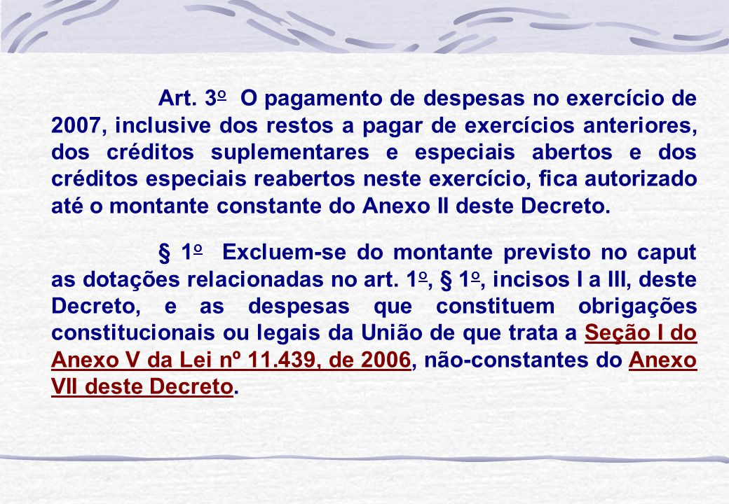 Art. 3 o O pagamento de despesas no exercício de 2007, inclusive dos restos a pagar de exercícios anteriores, dos créditos suplementares e especiais a
