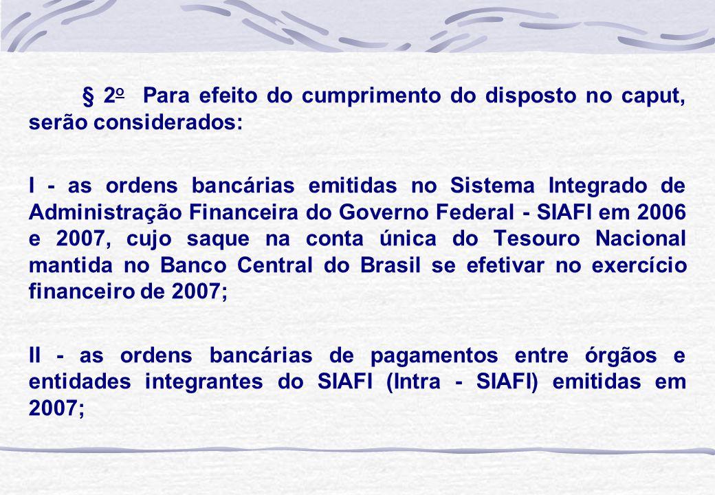 § 2 o Para efeito do cumprimento do disposto no caput, serão considerados: I - as ordens bancárias emitidas no Sistema Integrado de Administração Fina