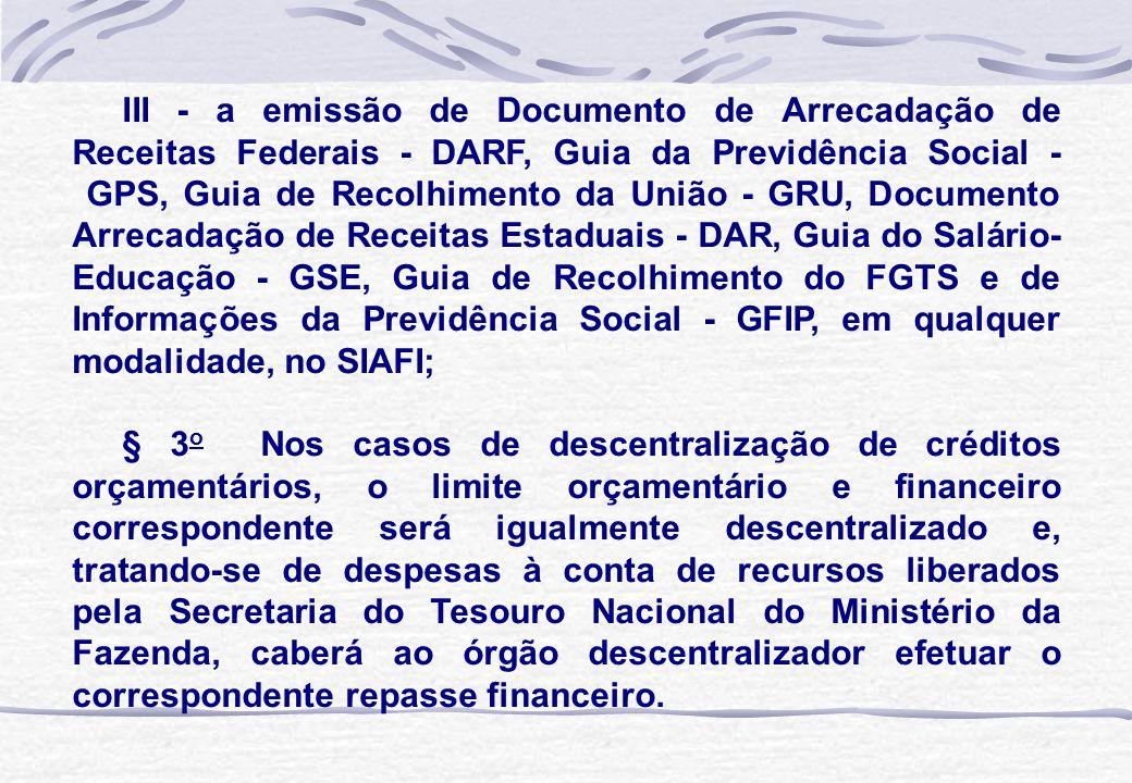 III - a emissão de Documento de Arrecadação de Receitas Federais - DARF, Guia da Previdência Social - GPS, Guia de Recolhimento da União - GRU, Docume