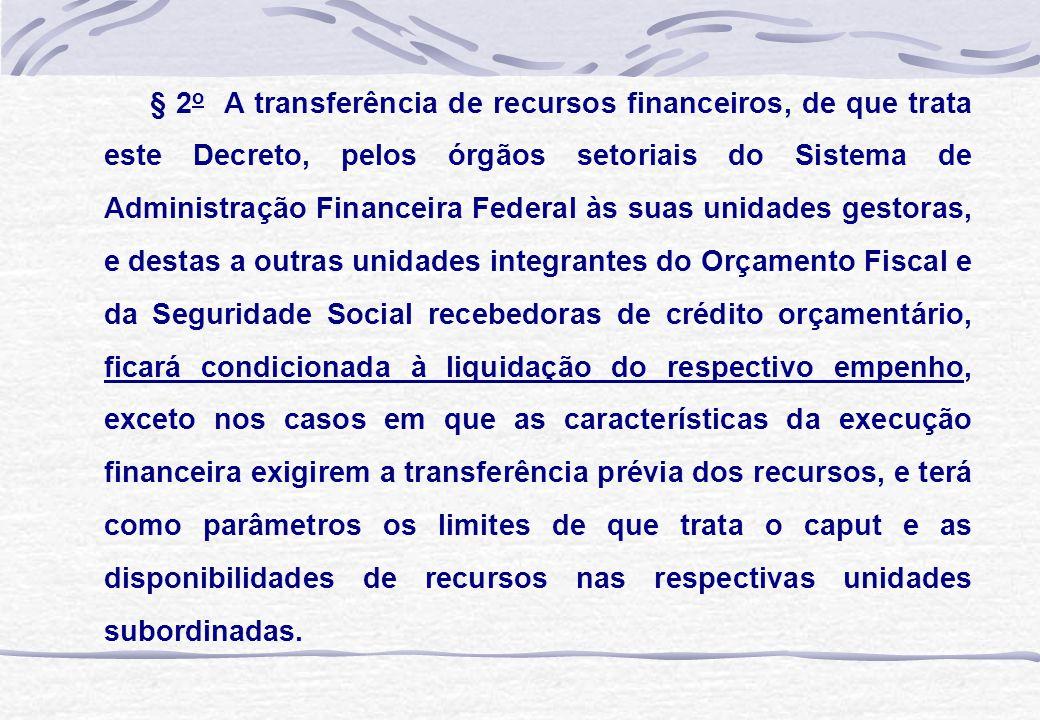 § 2 o A transferência de recursos financeiros, de que trata este Decreto, pelos órgãos setoriais do Sistema de Administração Financeira Federal às sua
