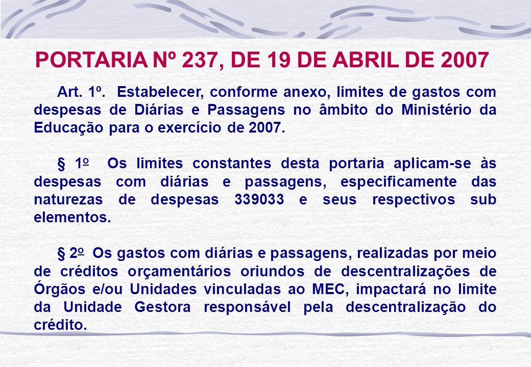 PORTARIA Nº 237, DE 19 DE ABRIL DE 2007 Art. 1º. Estabelecer, conforme anexo, limites de gastos com despesas de Diárias e Passagens no âmbito do Minis