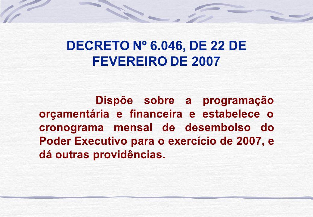 Dispõe sobre a programação orçamentária e financeira e estabelece o cronograma mensal de desembolso do Poder Executivo para o exercício de 2007, e dá