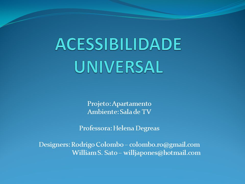 Projeto: Apartamento Ambiente: Sala de TV Professora: Helena Degreas Designers: Rodrigo Colombo – colombo.ro@gmail.com William S. Sato – willjapones@h