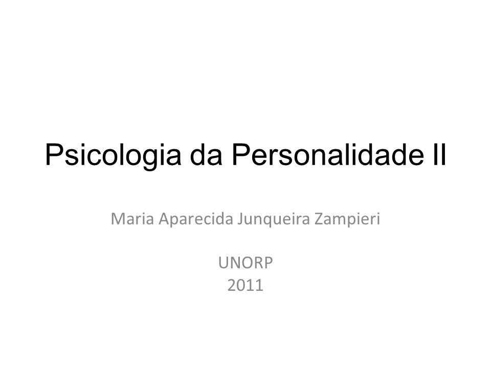 Psicologia da Personalidade II Maria Aparecida Junqueira Zampieri UNORP 2011