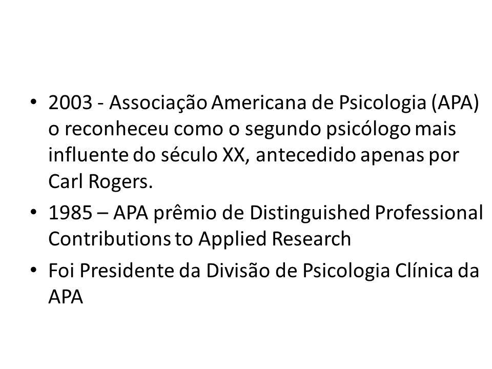 • 2003 - Associação Americana de Psicologia (APA) o reconheceu como o segundo psicólogo mais influente do século XX, antecedido apenas por Carl Rogers