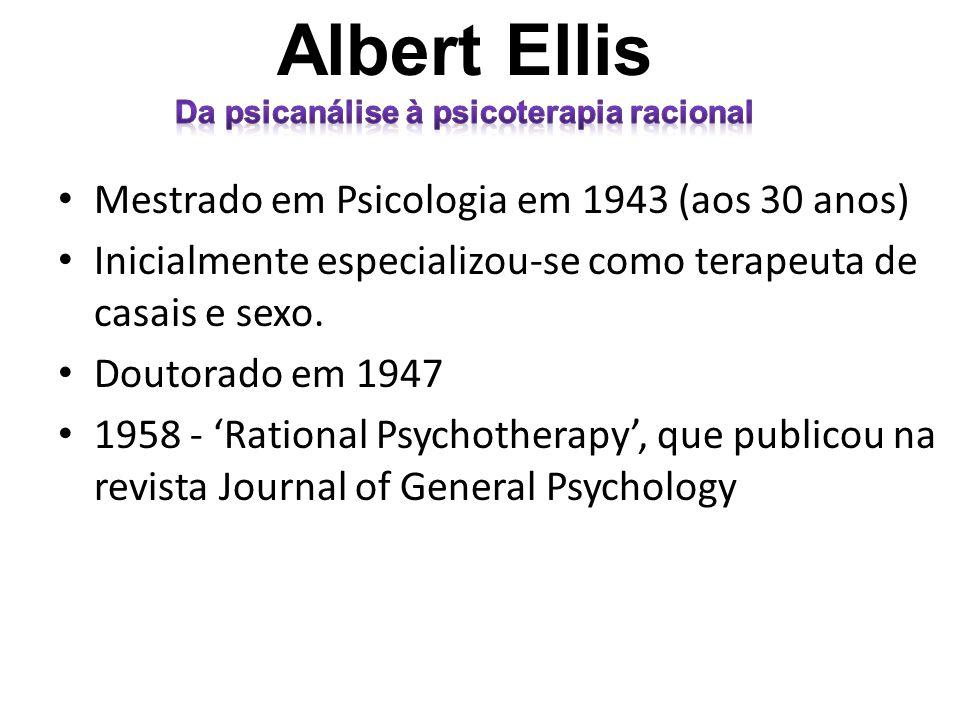 • Mestrado em Psicologia em 1943 (aos 30 anos) • Inicialmente especializou-se como terapeuta de casais e sexo. • Doutorado em 1947 • 1958 - 'Rational