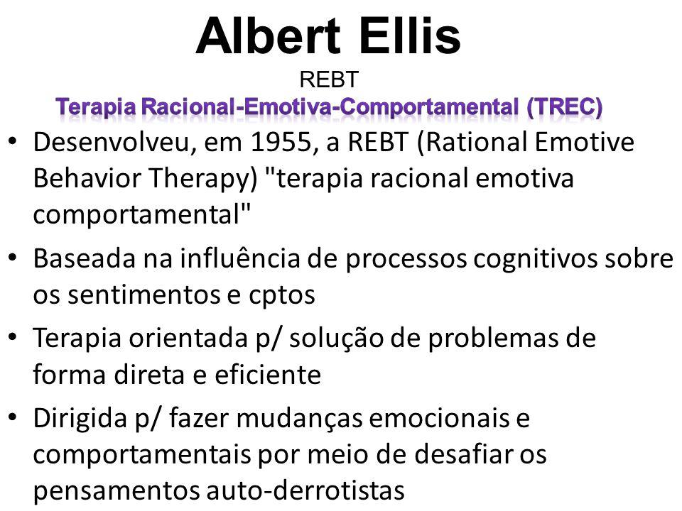 • Desenvolveu, em 1955, a REBT (Rational Emotive Behavior Therapy)
