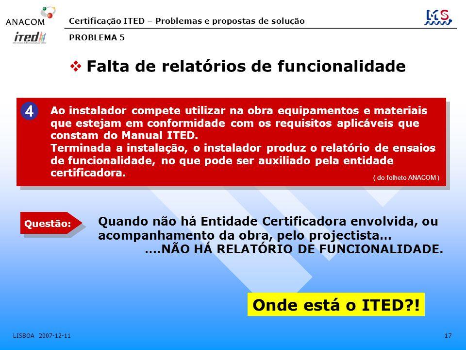Certificação ITED – Problemas e propostas de solução LISBOA 2007-12-11 17 Ao instalador compete utilizar na obra equipamentos e materiais que estejam em conformidade com os requisitos aplicáveis que constam do Manual ITED.