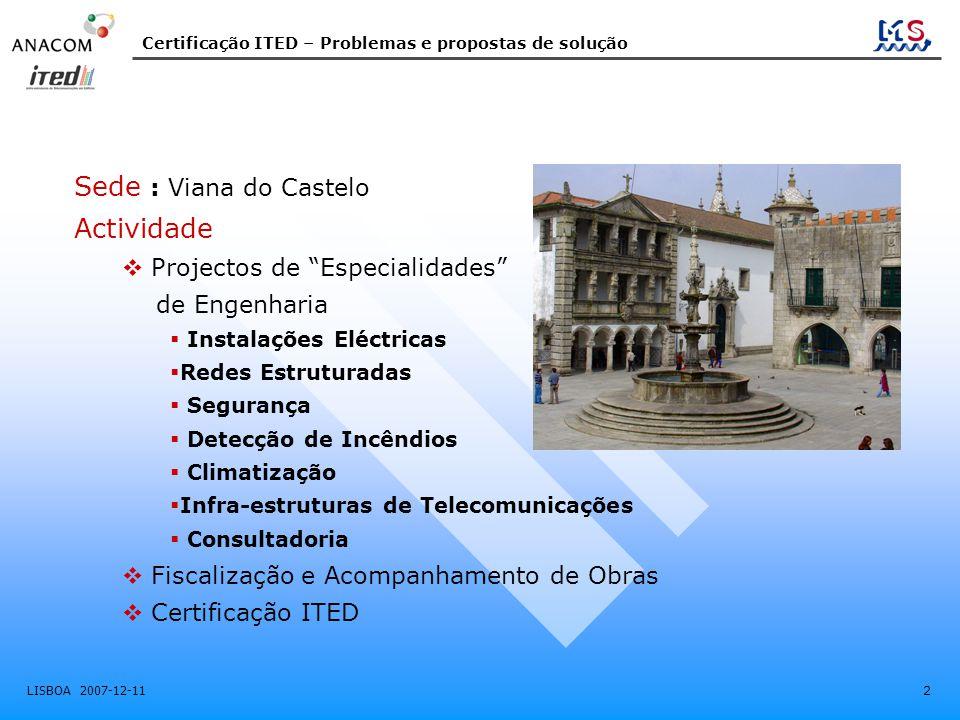 Certificação ITED – Problemas e propostas de solução LISBOA 2007-12-11 2 BREVE APRESENTAÇÃO DA MS, LDA Sede : Viana do Castelo Actividade  Projectos
