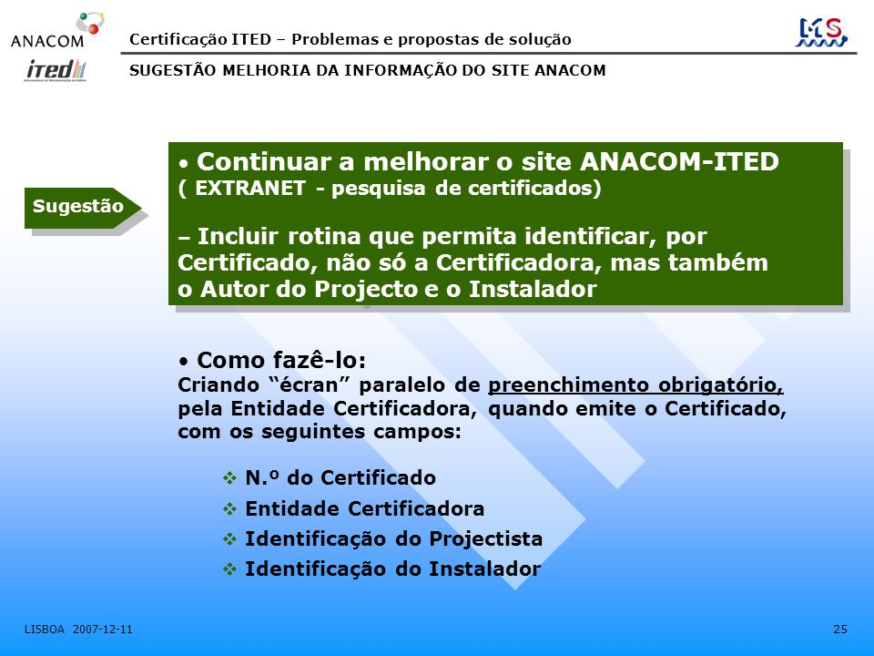 Certificação ITED – Problemas e propostas de solução LISBOA 2007-12-11 25 • Continuar a melhorar o site ANACOM-ITED ( EXTRANET - pesquisa de certifica