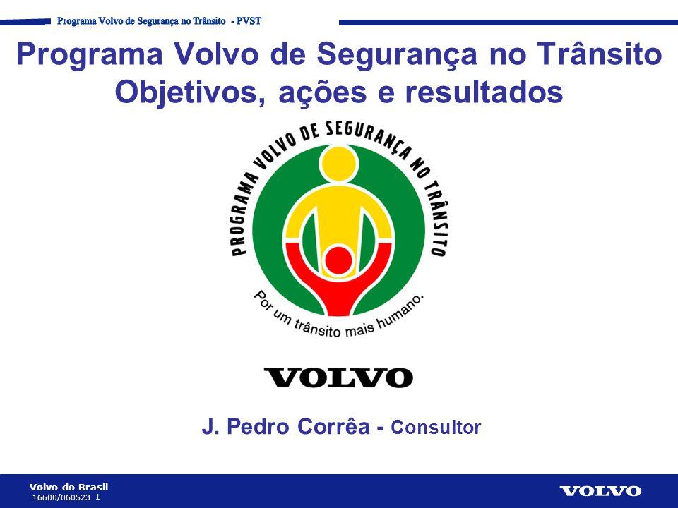 Volvo do Brasil 2 16600/060523 Corporate Communication Processes and Strategies Programa Volvo de Segurança no Trânsito • Objetivo: estimular e mobilizar a sociedade Brasileira na busca de soluções para aumentar a segurança e reduzir a quantidade e a severidade dos acidentes de trânsito.