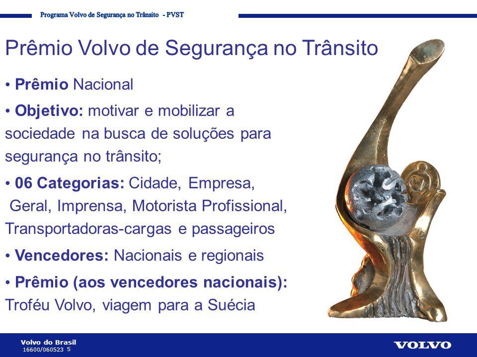 Volvo do Brasil 5 16600/060523 Corporate Communication Processes and Strategies Prêmio Volvo de Segurança no Trânsito • Prêmio Nacional • Objetivo: mo