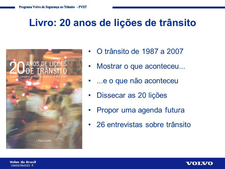 Volvo do Brasil 8 16600/060523 Corporate Communication Processes and Strategies Livro: 20 anos de lições de trânsito •O trânsito de 1987 a 2007 •Mostr