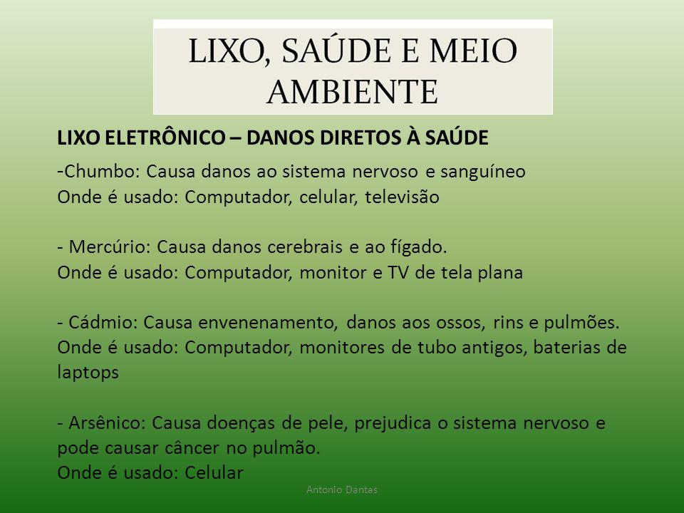 LIXO ELETRÔNICO – DANOS DIRETOS À SAÚDE - Chumbo: Causa danos ao sistema nervoso e sanguíneo Onde é usado: Computador, celular, televisão - Mercúrio: