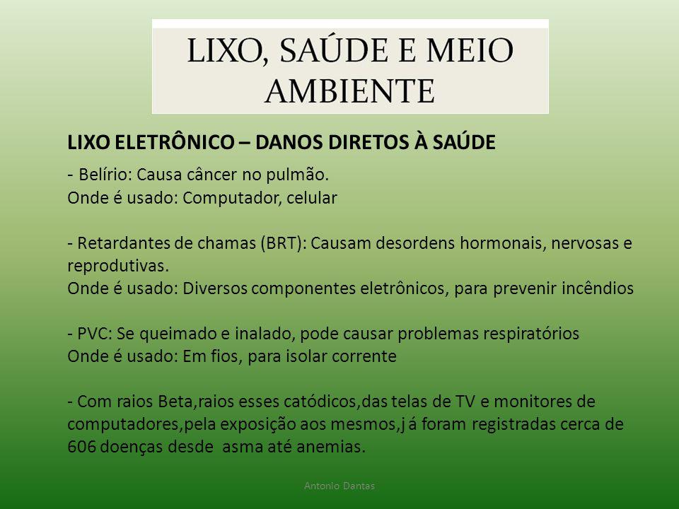 LIXO ELETRÔNICO – DANOS DIRETOS À SAÚDE - Belírio: Causa câncer no pulmão. Onde é usado: Computador, celular - Retardantes de chamas (BRT): Causam des