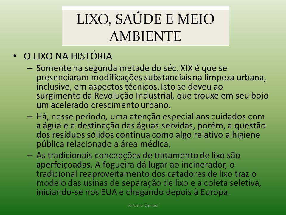 Antonio Dantas • O LIXO NA HISTÓRIA – Somente na segunda metade do séc. XIX é que se presenciaram modificações substanciais na limpeza urbana, inclusi