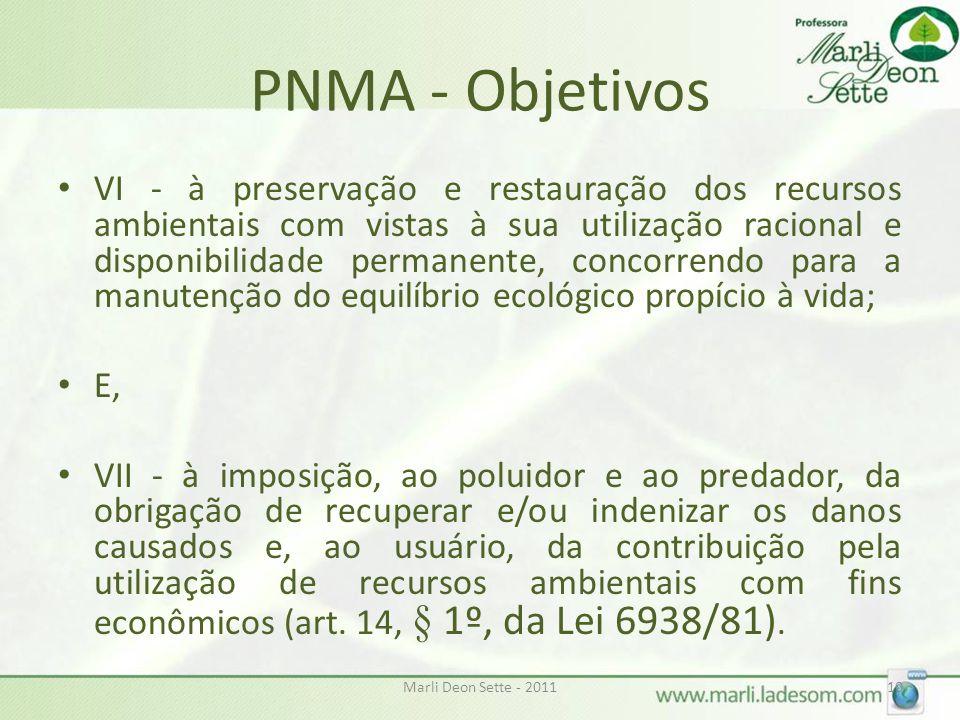 Marli Deon Sette - 201110 PNMA - Objetivos • VI - à preservação e restauração dos recursos ambientais com vistas à sua utilização racional e disponibi